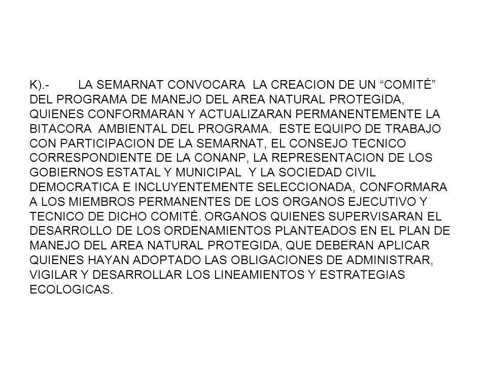 K).- LA SEMARNAT CONVOCARA LA CREACION DE UN COMITÉ DEL PROGRAMA DE MANEJO DEL AREA NATURAL PROTEGIDA, QUIENES CONFORMARAN Y ACTUALIZARAN PERMANENTEME