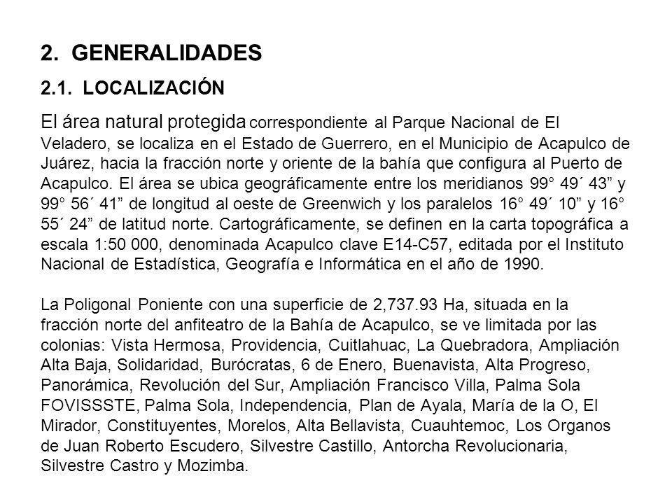 2. GENERALIDADES 2.1. LOCALIZACIÓN El área natural protegida correspondiente al Parque Nacional de El Veladero, se localiza en el Estado de Guerrero,