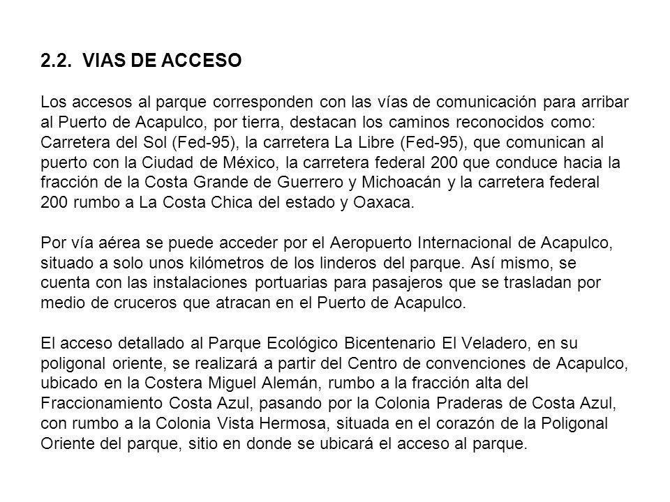 2.2. VIAS DE ACCESO Los accesos al parque corresponden con las vías de comunicación para arribar al Puerto de Acapulco, por tierra, destacan los camin