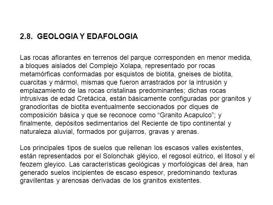 2.8. GEOLOGIA Y EDAFOLOGIA Las rocas aflorantes en terrenos del parque corresponden en menor medida, a bloques aislados del Complejo Xolapa, represent