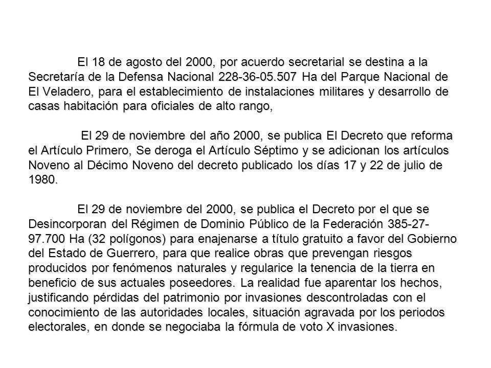 El 18 de agosto del 2000, por acuerdo secretarial se destina a la Secretaría de la Defensa Nacional 228-36-05.507 Ha del Parque Nacional de El Velader