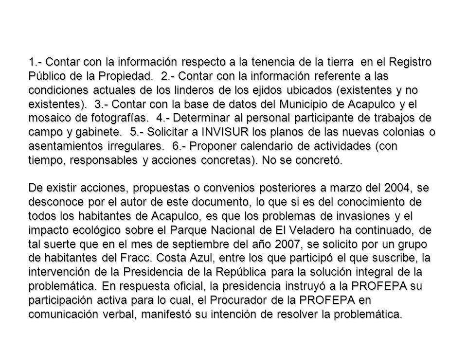 1.- Contar con la información respecto a la tenencia de la tierra en el Registro Público de la Propiedad. 2.- Contar con la información referente a la