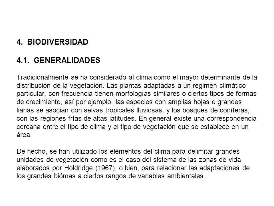 4. BIODIVERSIDAD 4.1. GENERALIDADES Tradicionalmente se ha considerado al clima como el mayor determinante de la distribución de la vegetación. Las pl