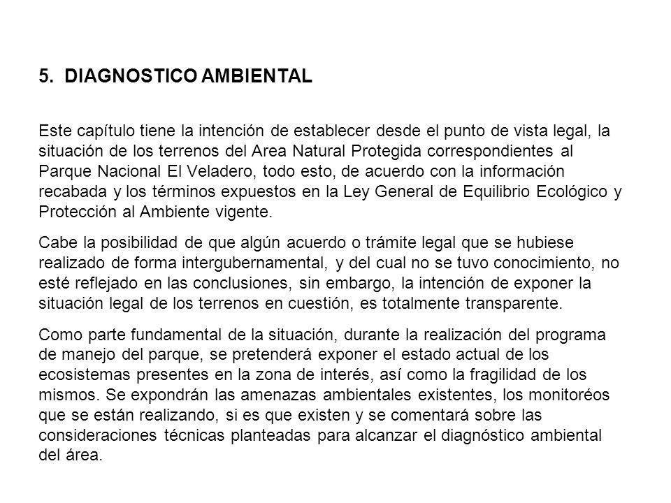 5. DIAGNOSTICO AMBIENTAL Este capítulo tiene la intención de establecer desde el punto de vista legal, la situación de los terrenos del Area Natural P