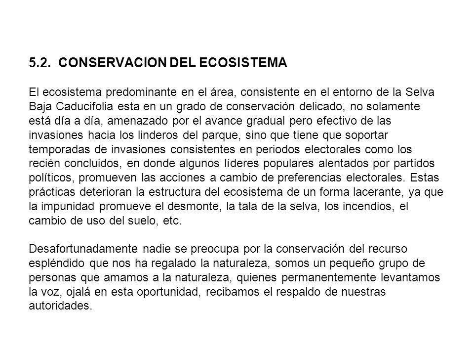 5.2. CONSERVACION DEL ECOSISTEMA El ecosistema predominante en el área, consistente en el entorno de la Selva Baja Caducifolia esta en un grado de con