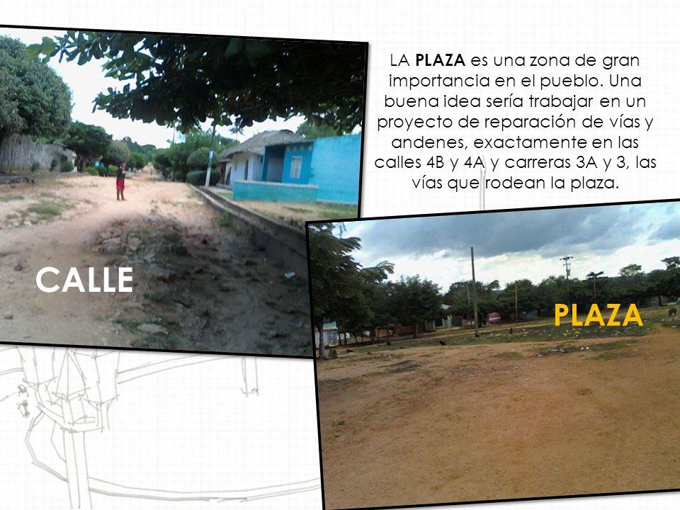 LA PLAZA es una zona de gran importancia en el pueblo. Una buena idea sería trabajar en un proyecto de reparación de vías y andenes, exactamente en la