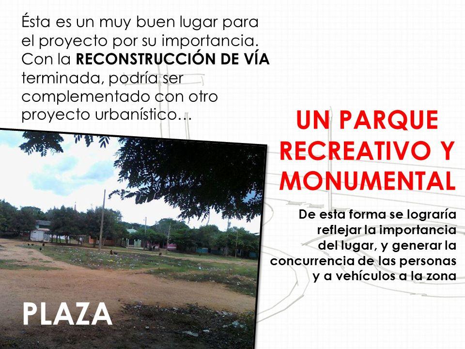 De esta forma se lograría reflejar la importancia del lugar, y generar la concurrencia de las personas y a vehículos a la zona PLAZA Ésta es un muy buen lugar para el proyecto por su importancia.