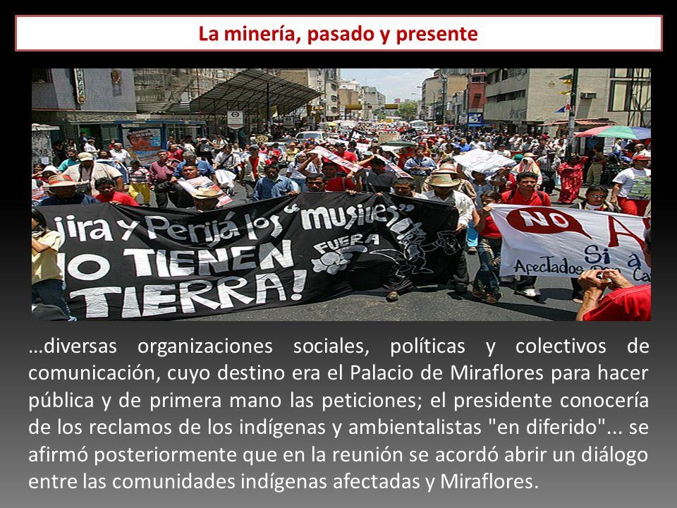 La minería, pasado y presente …diversas organizaciones sociales, políticas y colectivos de comunicación, cuyo destino era el Palacio de Miraflores par