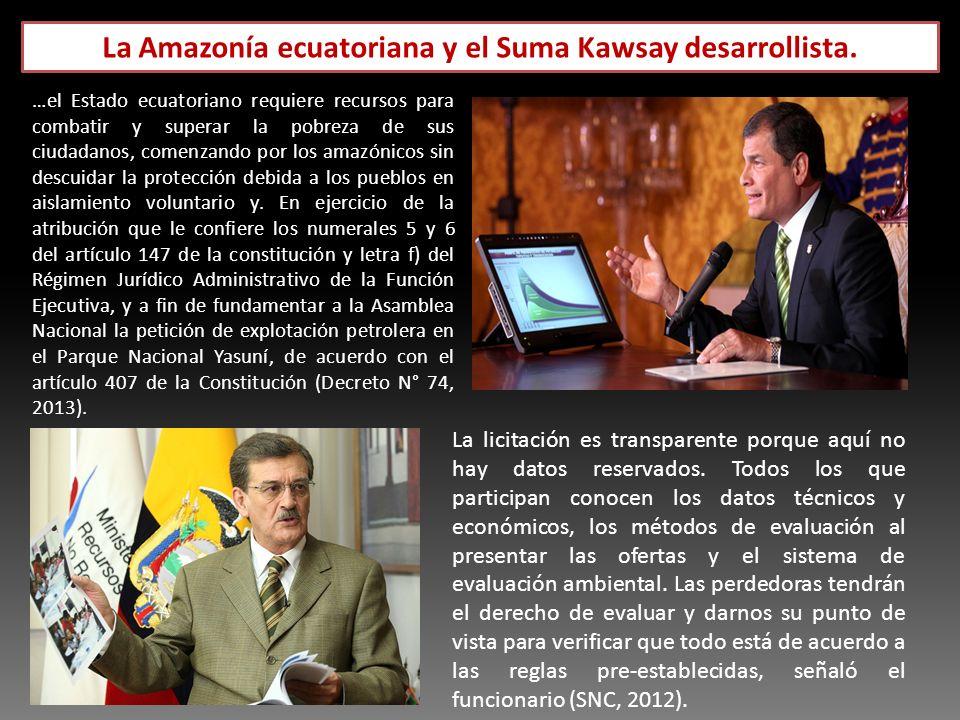 La Amazonía ecuatoriana y el Suma Kawsay desarrollista. La licitación es transparente porque aquí no hay datos reservados. Todos los que participan co