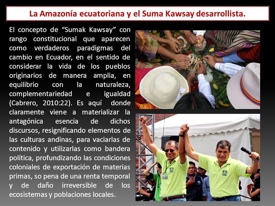La Amazonía ecuatoriana y el Suma Kawsay desarrollista. El concepto de Sumak Kawsay con rango constitucional que aparecen como verdaderos paradigmas d