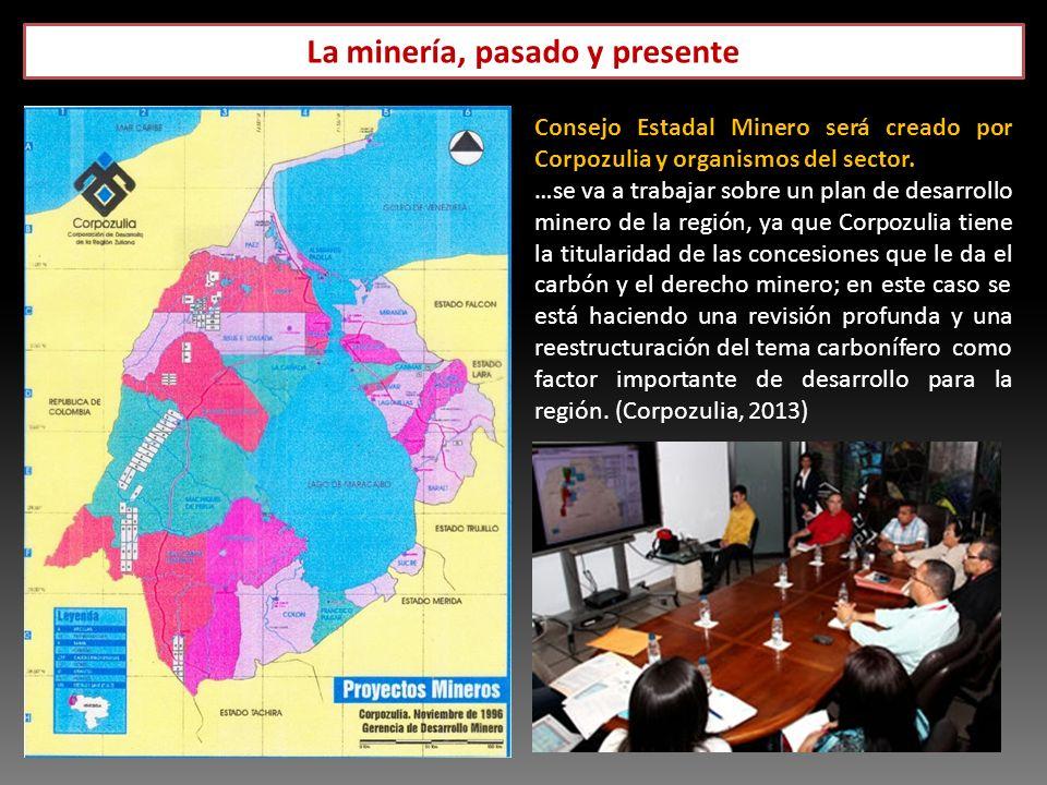 La minería, pasado y presente Consejo Estadal Minero será creado por Corpozulia y organismos del sector. …se va a trabajar sobre un plan de desarrollo