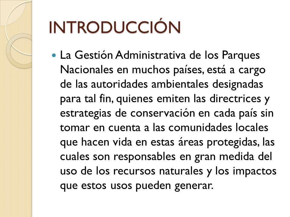 INTRODUCCIÓN La Gestión Administrativa de los Parques Nacionales en muchos países, está a cargo de las autoridades ambientales designadas para tal fin