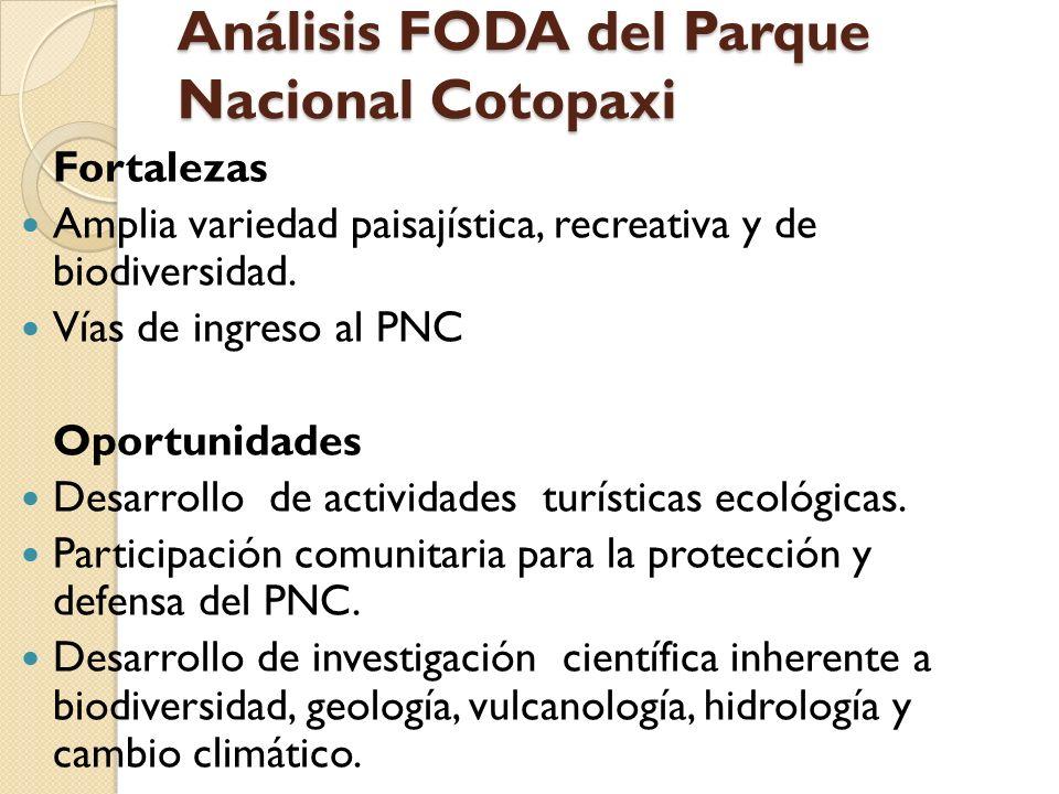 Análisis FODA del Parque Nacional Cotopaxi Fortalezas Amplia variedad paisajística, recreativa y de biodiversidad. Vías de ingreso al PNC Oportunidade