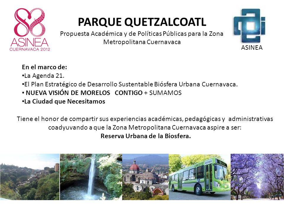 Tiene el honor de compartir sus experiencias académicas, pedagógicas y administrativas coadyuvando a que la Zona Metropolitana Cuernavaca aspire a ser: Reserva Urbana de la Biosfera.