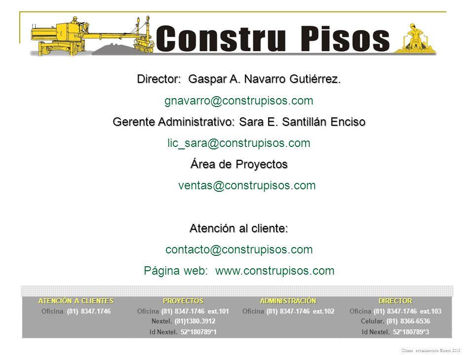 Director: Gaspar A. Navarro Gutiérrez. gnavarro@construpisos.com Gerente Administrativo: Sara E. Santillán Enciso lic_sara@construpisos.com Área de Pr