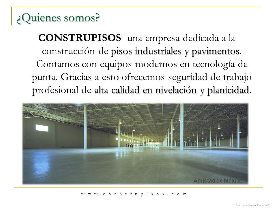 w w w. c o n s t r u p i s o s. c o m ¿Quienes somos? pisos industriales y pavimentos alta calidad en nivelación y planicidad CONSTRUPISOS una empresa