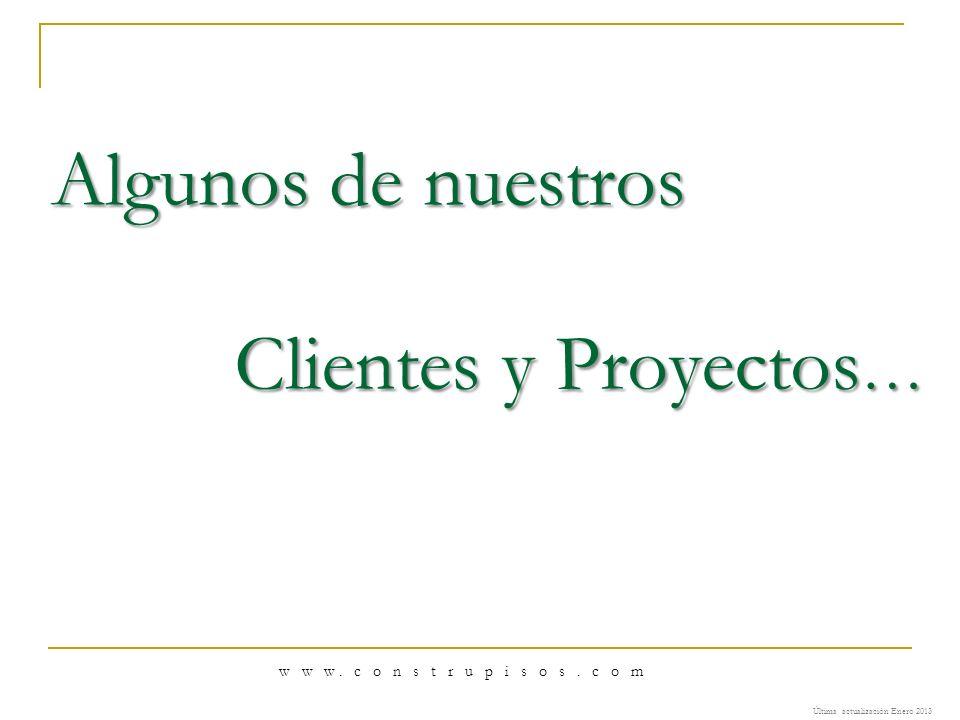 Algunos de nuestros Clientes y Proyectos … Clientes y Proyectos … w w w. c o n s t r u p i s o s. c o m Última actualización Enero 2013