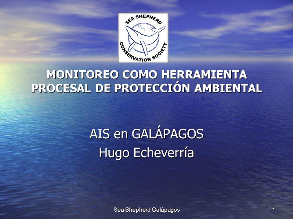 MONITOREO COMO HERRAMIENTA PROCESAL DE PROTECCIÓN AMBIENTAL AIS en GALÁPAGOS Hugo Echeverría 1Sea Shepherd Galápagos