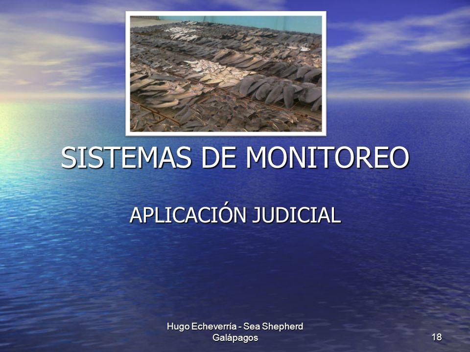 SISTEMAS DE MONITOREO APLICACIÓN JUDICIAL 18 Hugo Echeverría - Sea Shepherd Galápagos