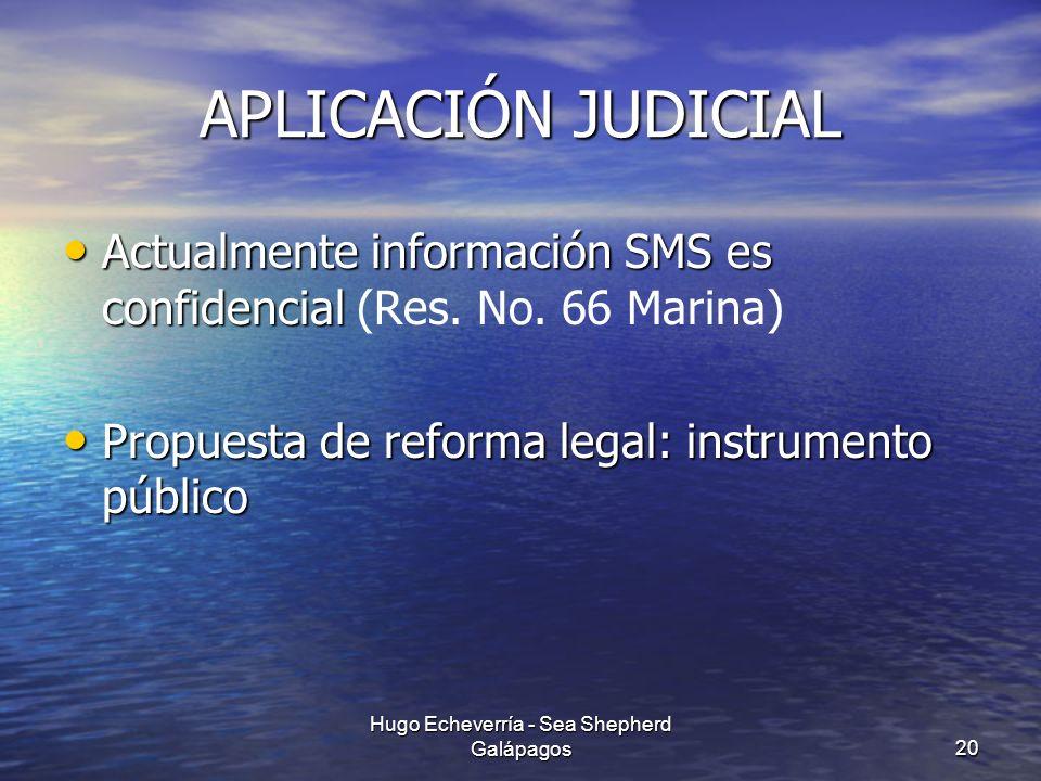 APLICACIÓN JUDICIAL Actualmente información SMS es confidencial Actualmente información SMS es confidencial (Res. No. 66 Marina) Propuesta de reforma