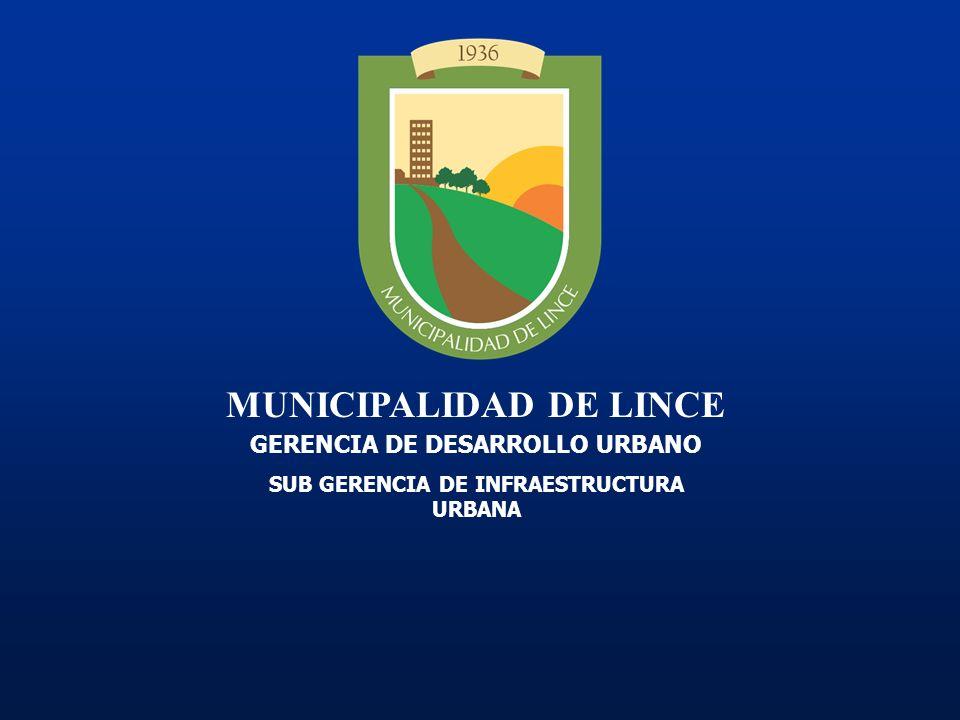 MUNICIPALIDAD DE LINCE GERENCIA DE DESARROLLO URBANO SUB GERENCIA DE INFRAESTRUCTURA URBANA