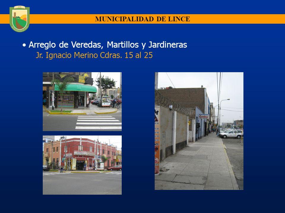 MUNICIPALIDAD DE LINCE Arreglo de Veredas, Martillos y Jardineras Jr. Ignacio Merino Cdras. 15 al 25