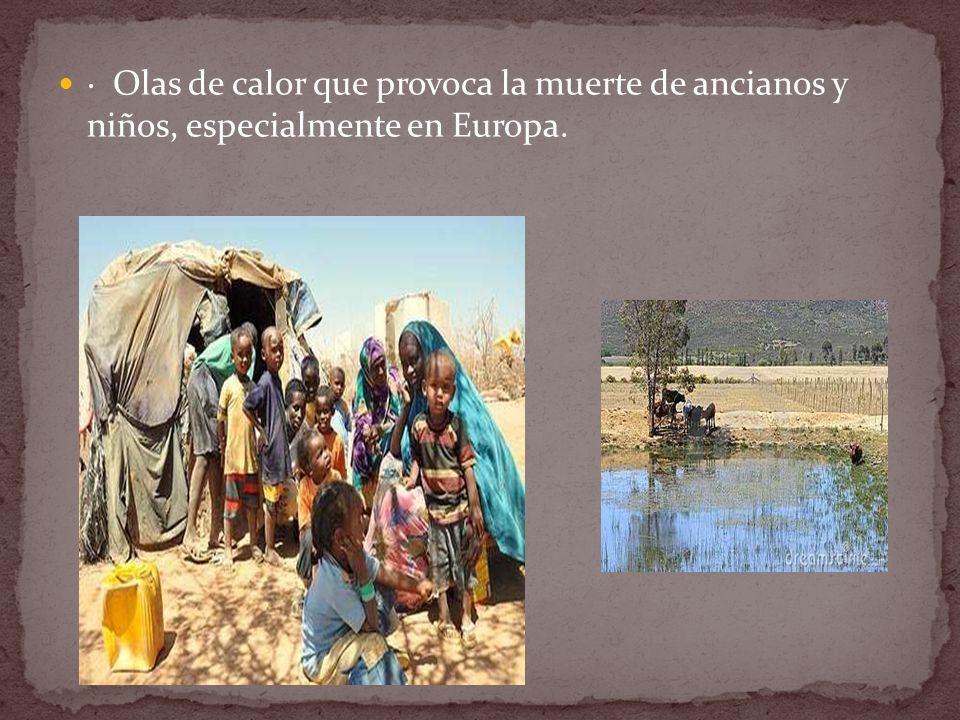 · Olas de calor que provoca la muerte de ancianos y niños, especialmente en Europa.
