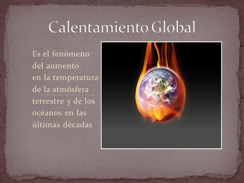 Es el fenómeno del aumento en la temperatura de la atmósfera terrestre y de los océanos en las últimas décadas