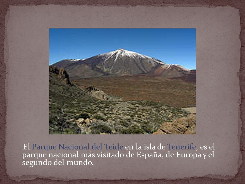 El Parque Nacional del Teide en la isla de Tenerife, es el parque nacional más visitado de España, de Europa y el segundo del mundo.