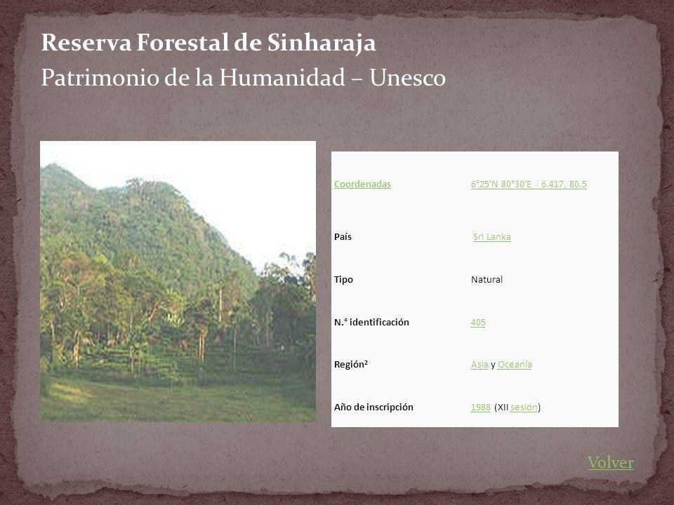 Reserva Forestal de Sinharaja Patrimonio de la Humanidad – Unesco Coordenadas 6°25N 80°30E / 6.417, 80.5 País Sri Lanka TipoNatural N.° identificación405 Región 2 AsiaAsia y OceaníaOceanía Año de inscripción19881988 (XII sesión)sesión Volver