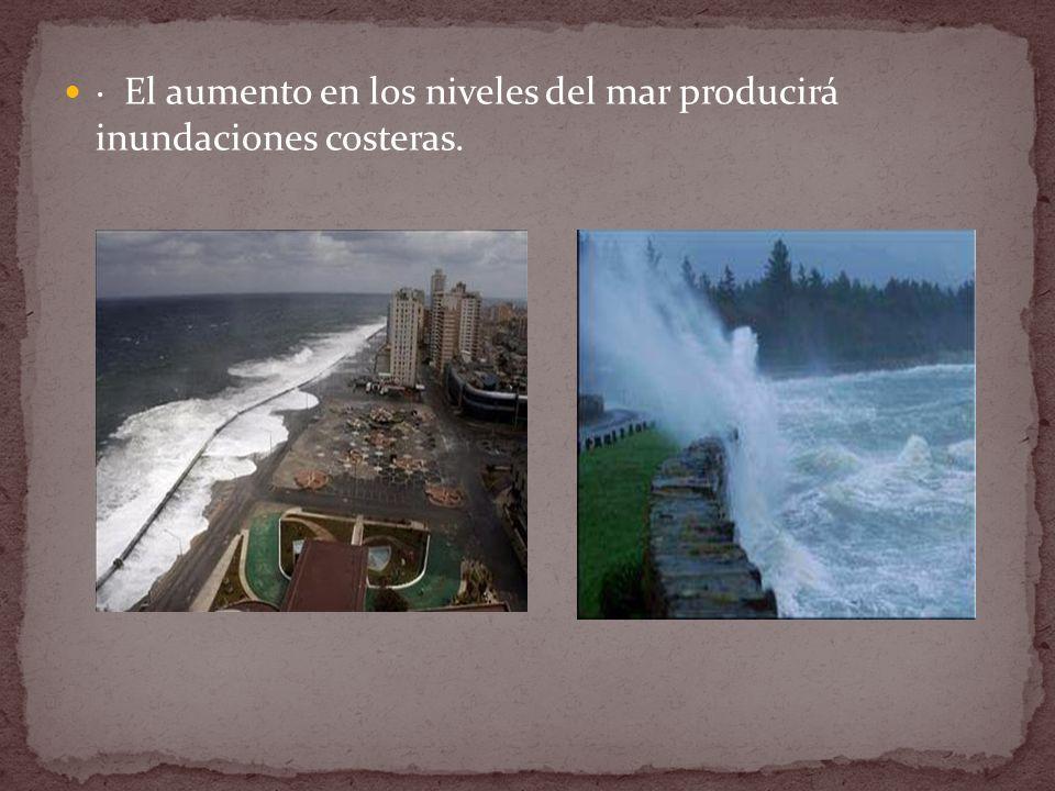 · El aumento en los niveles del mar producirá inundaciones costeras.