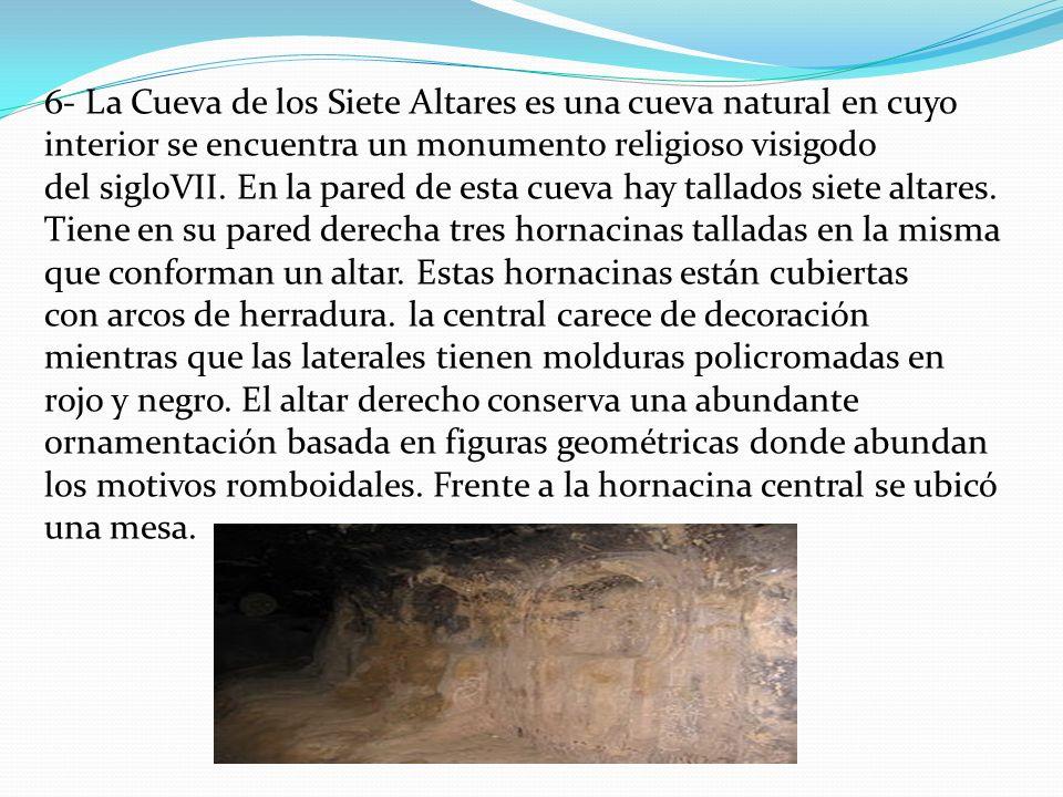 6- La Cueva de los Siete Altares es una cueva natural en cuyo interior se encuentra un monumento religioso visigodo del sigloVII.