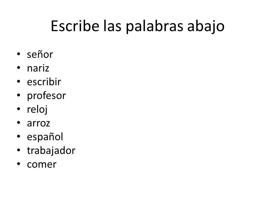 Escribe las palabras abajo señor nariz escribir profesor reloj arroz español trabajador comer