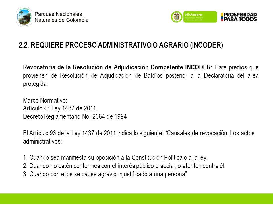2.2. REQUIERE PROCESO ADMINISTRATIVO O AGRARIO (INCODER) Revocatoria de la Resolución de Adjudicación Competente INCODER: Para predios que provienen d