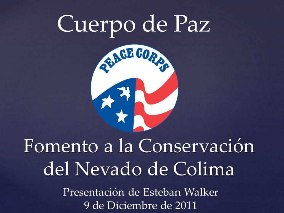 Voluntarios de Cuerpo de Paz A partir de 2007 los voluntarios del Cuerpo de Paz han fomentado la conservación del Nevado de Colima Desde entonces 7 voluntarios han servido en el parque en áreas tales como: Conservación de suelos Los recursos hídricos Los estudios de flora y fauna