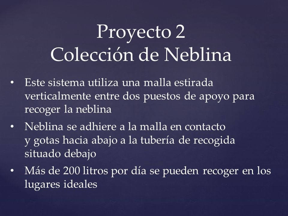 Proyecto 2 Colección de Neblina Este sistema utiliza una malla estirada verticalmente entre dos puestos de apoyo para recoger la neblina Neblina se ad