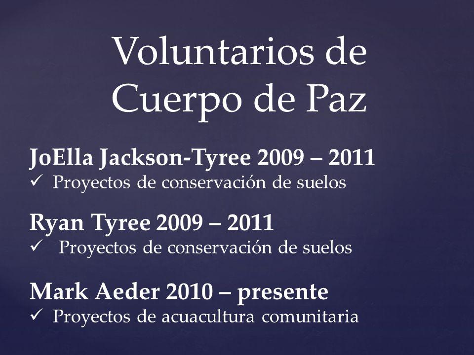 Voluntarios de Cuerpo de Paz JoElla Jackson-Tyree 2009 – 2011 Proyectos de conservación de suelos Ryan Tyree 2009 – 2011 Proyectos de conservación de suelos Mark Aeder 2010 – presente Proyectos de acuacultura comunitaria