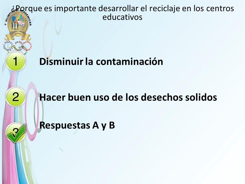 ¿Porque es importante desarrollar el reciclaje en los centros educativos Disminuir la contaminación Hacer buen uso de los desechos solidos Respuestas