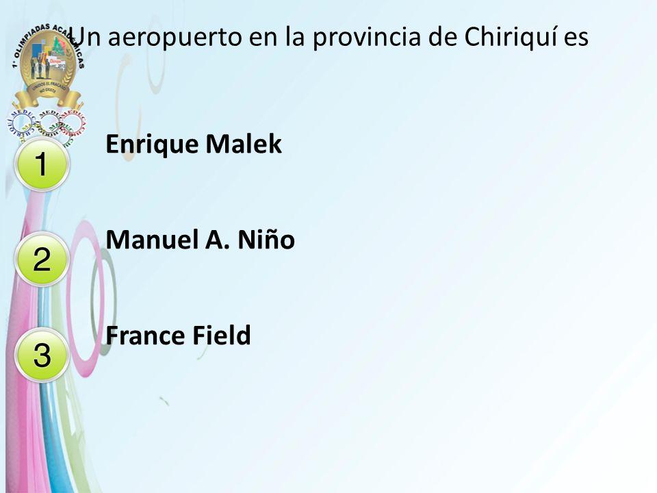 Un aeropuerto en la provincia de Chiriquí es Enrique Malek Manuel A. Niño France Field
