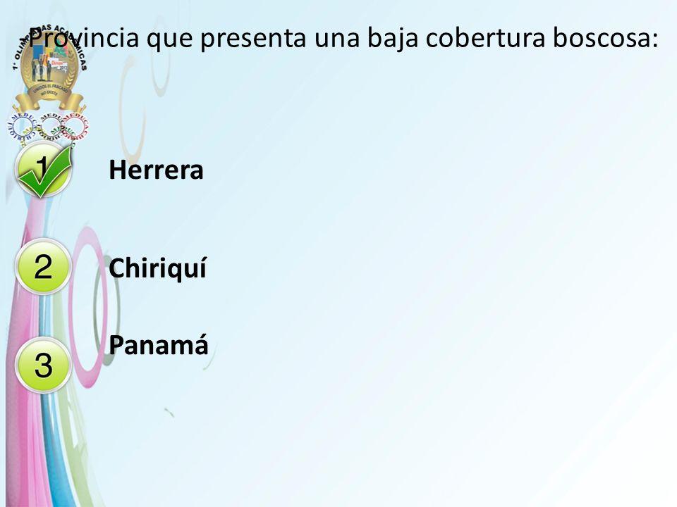 -Provincia que presenta una baja cobertura boscosa: Herrera Chiriquí Panamá