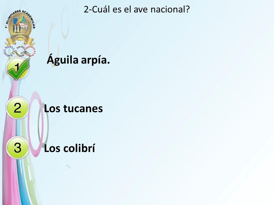 2-Cuál es el ave nacional? Águila arpía. Los tucanes Los colibrí