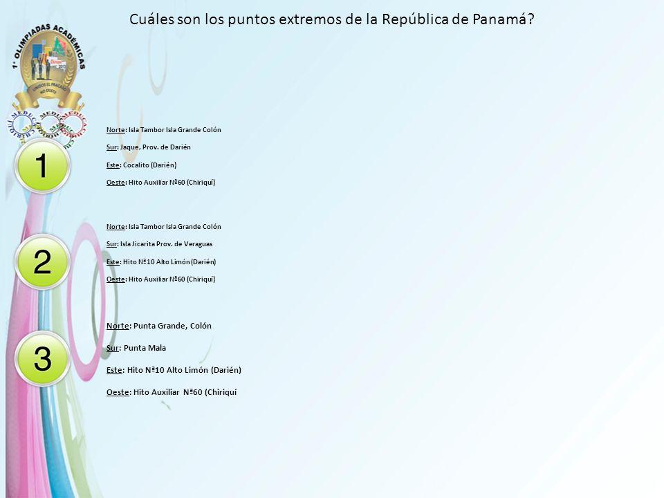 Cuáles son los puntos extremos de la República de Panamá? Norte: Isla Tambor Isla Grande Colón Sur: Jaque, Prov. de Darién Este: Cocalito (Darién) Oes