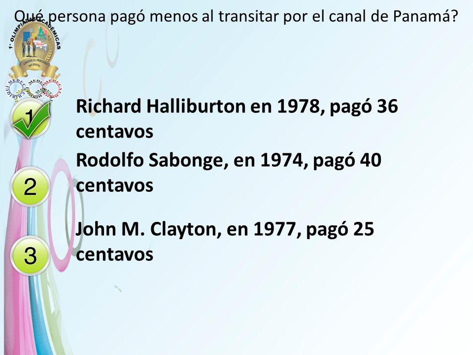 Qué persona pagó menos al transitar por el canal de Panamá? Richard Halliburton en 1978, pagó 36 centavos Rodolfo Sabonge, en 1974, pagó 40 centavos J