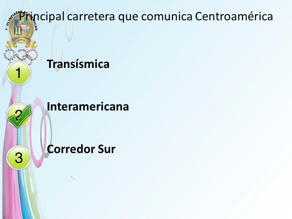 Principal carretera que comunica Centroamérica Transísmica Interamericana Corredor Sur