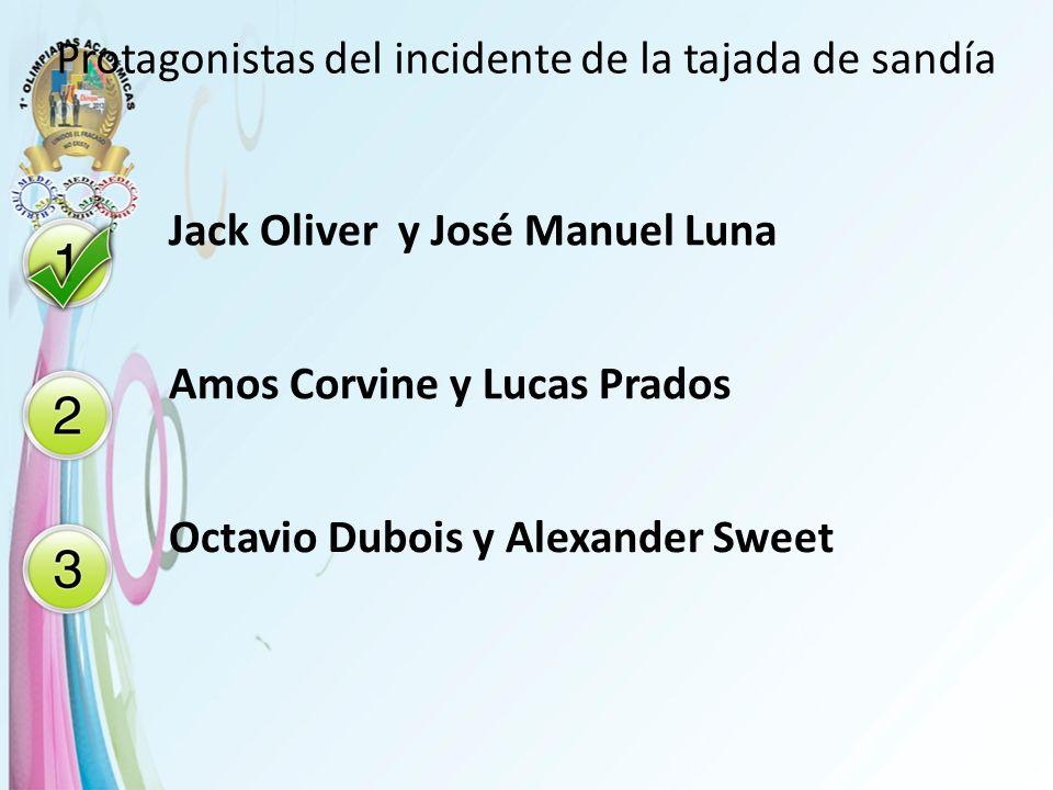 Protagonistas del incidente de la tajada de sandía Jack Oliver y José Manuel Luna Amos Corvine y Lucas Prados Octavio Dubois y Alexander Sweet