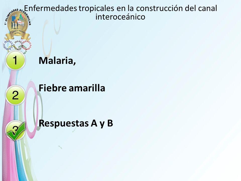 Enfermedades tropicales en la construcción del canal interoceánico Malaria, Fiebre amarilla Respuestas A y B