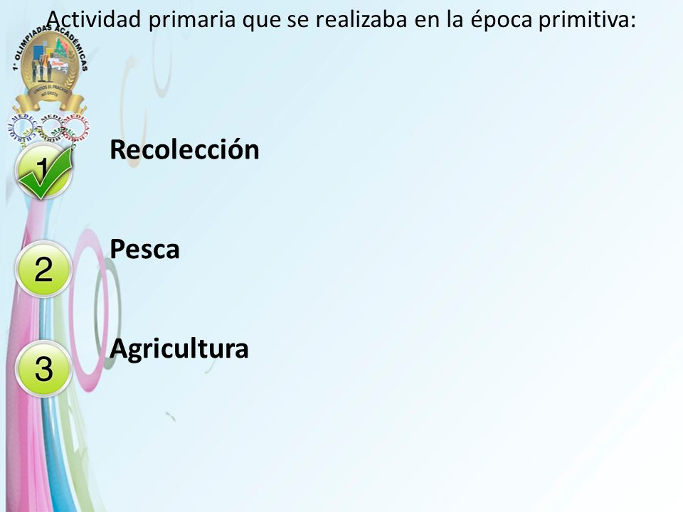 Actividad primaria que se realizaba en la época primitiva: Recolección Pesca Agricultura