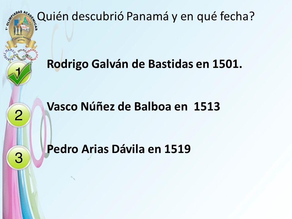 Quién descubrió Panamá y en qué fecha? Rodrigo Galván de Bastidas en 1501. Vasco Núñez de Balboa en 1513 Pedro Arias Dávila en 1519