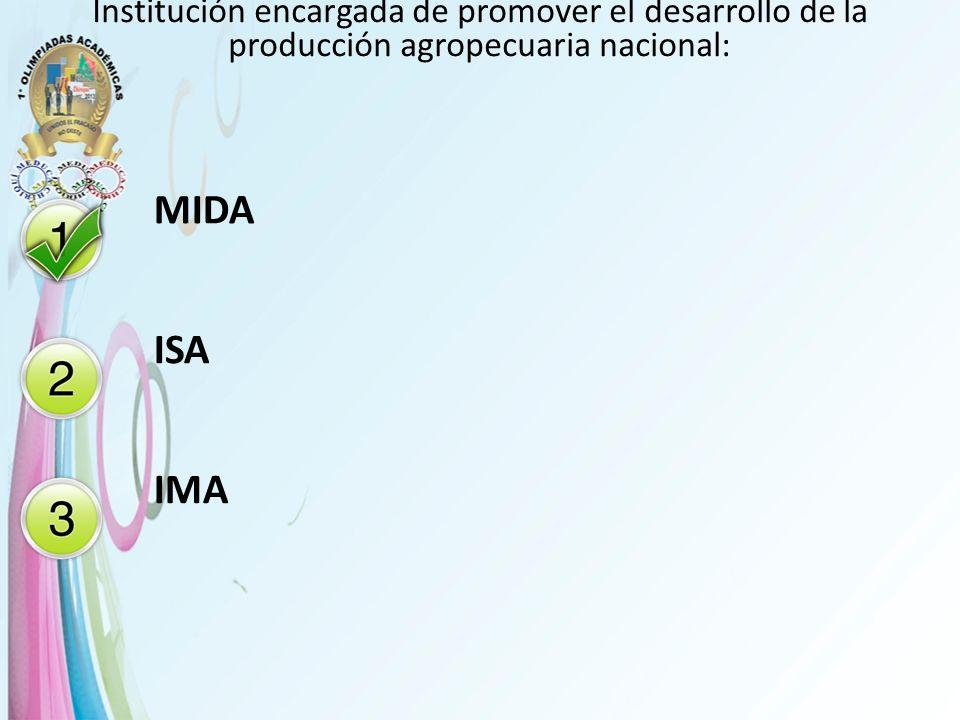 Institución encargada de promover el desarrollo de la producción agropecuaria nacional: MIDA ISA IMA