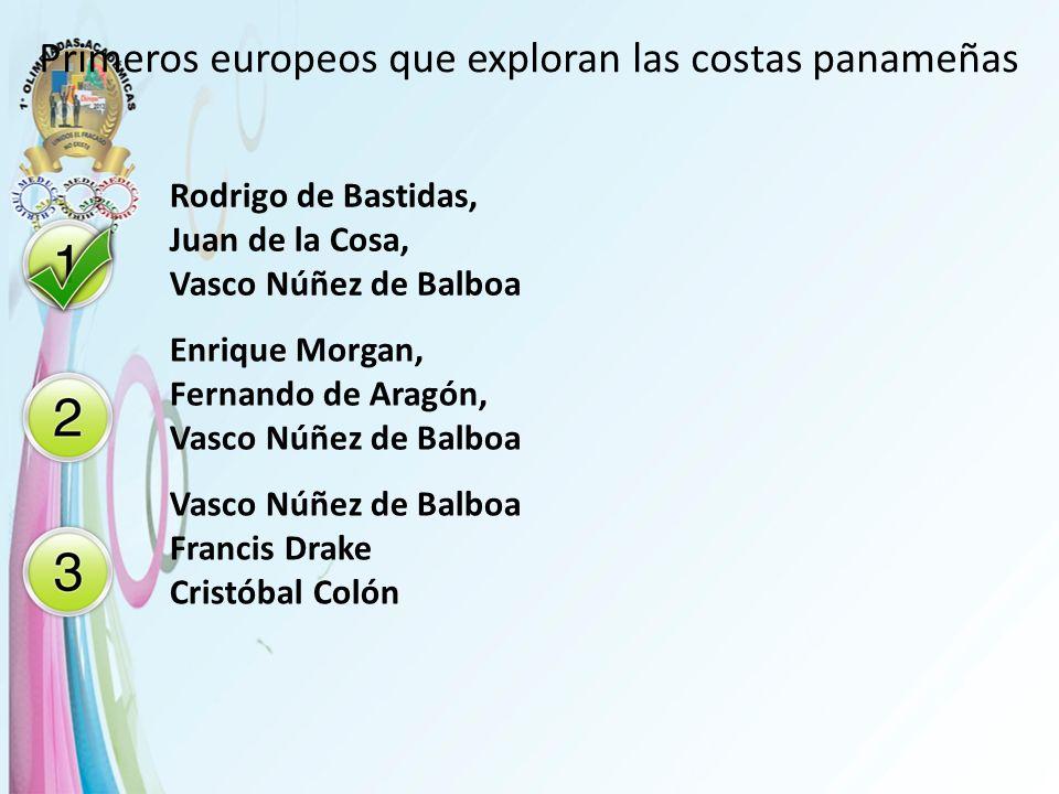 Primeros europeos que exploran las costas panameñas Rodrigo de Bastidas, Juan de la Cosa, Vasco Núñez de Balboa Enrique Morgan, Fernando de Aragón, Va